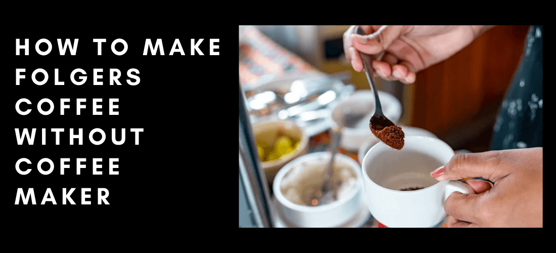 How to make Folgers coffee without coffee maker