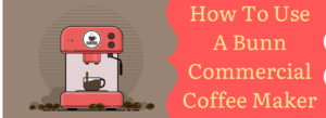 HOW TO USE BUNN COMMERCIAL COFFEE MAKER