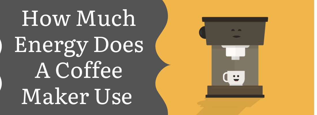 HOW MUCH ENERGY DOES A COFFEE MAKER USE